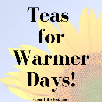 Teas for the Coming Warmer Days!