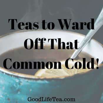 Teas to Combat That Pesky Common Cold!