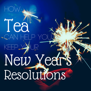 How Tea Can Help You Keep Your New Year's Resolutions