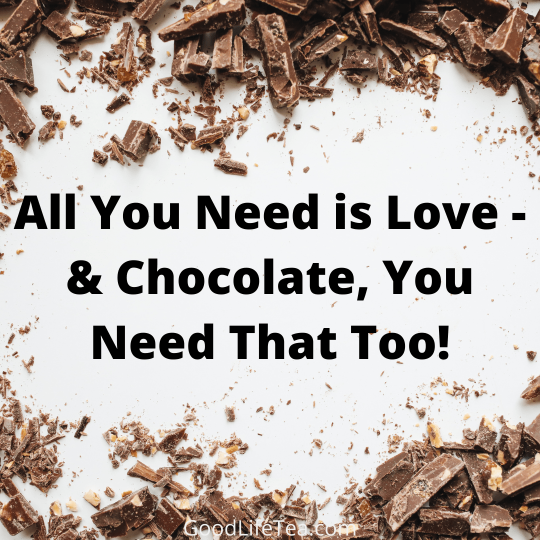 All You Need is Love - & Chocolate, You Need That Too!