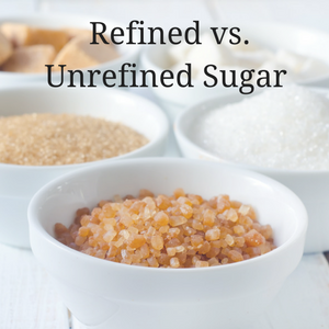 Not All Sugars Are Created Equal: Refined vs. Unrefined Sugar