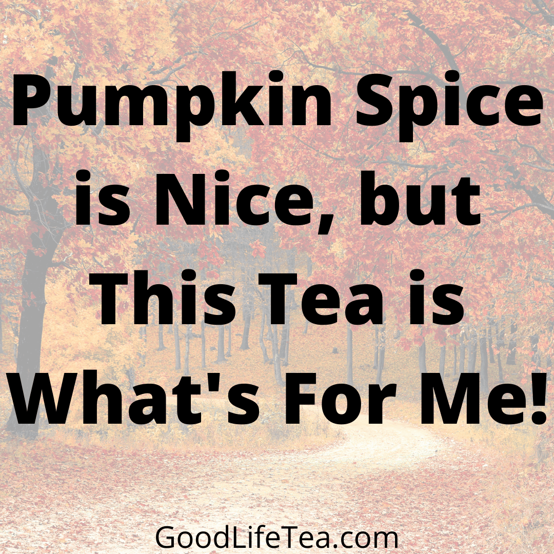 Pumpkin Spice is Nice, but this tea is what's for me!