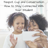 Teapot, Cup and Conversation: How to Stay Connected With Your Student