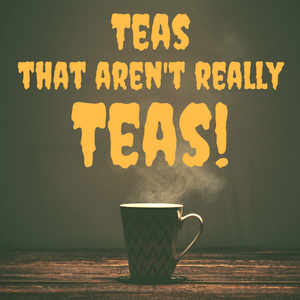 Teas That Aren't Really Teas!