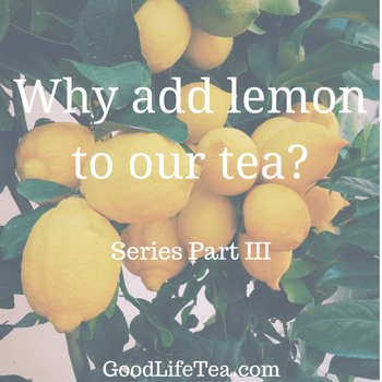 Adding Lemon to Our Tea -- Series Part III