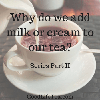 Why do we add milk or cream to our tea? Series Part II