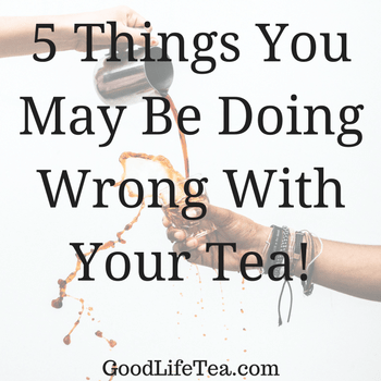 5 Things to Help Make Your Tea Experience Better!
