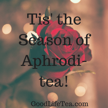 Tis' the season of Aphrodi-tea!