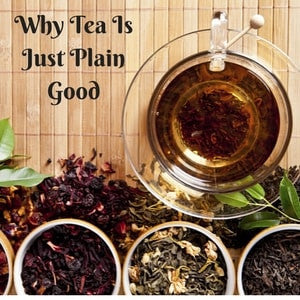 Why Tea Is Just Plain Good