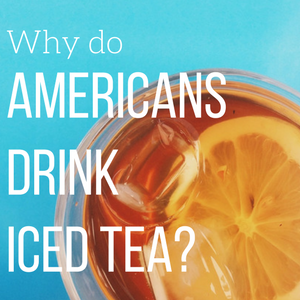 Why Do Americans Drink Iced Tea?