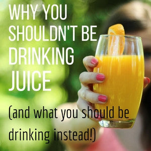 Why You Shouldn't Be Drinking Juice (and What You Should Be Drinking Instead)