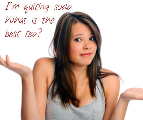 What is the best tea?  I'm quitting soda.