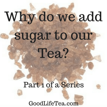 Why Do We Add Sugar To Our Tea?