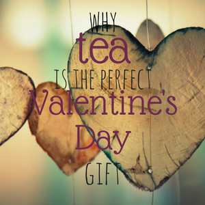 Here's Why Tea is the Perfect Gift for Valentine's Day