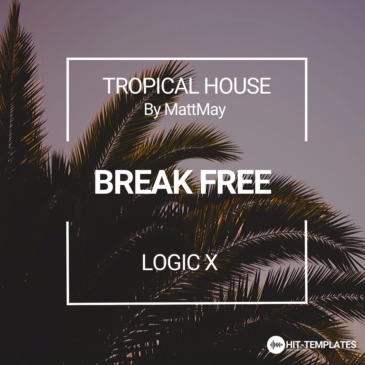 BREAK FREE - TROPICAL HOUSE