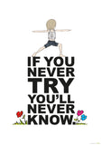 If you never try, you'll never know poster