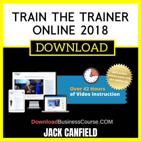 Jack Canfield Train The Trainer Online 2018 FREE DOWNLOAD