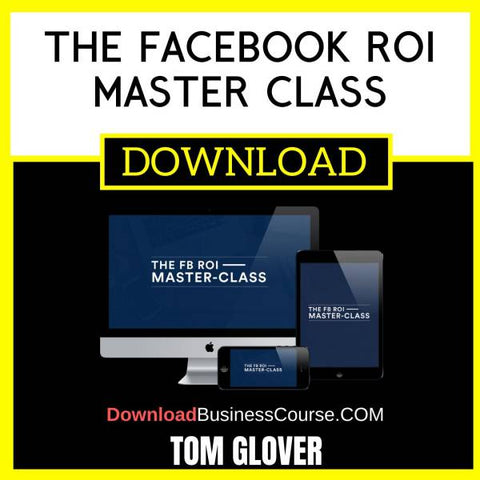 Tom Glover The Facebook Roi Master Class FREE DOWNLOAD