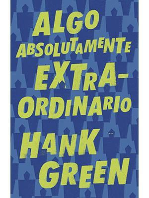 Algo Absolutamente Extraordinario - Hank Green