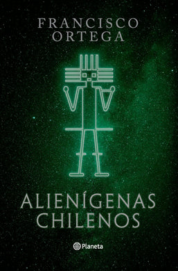 Alienigenas Chilenos - Francisco Ortega