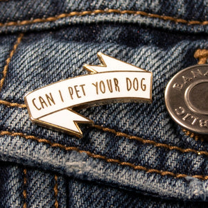 Can I Pet Your Dog Hard Enamel Pin