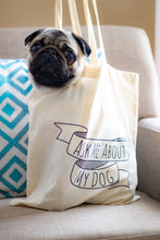 Load image into Gallery viewer, Ask Me about My Dog | Cute Cotton Dog tote