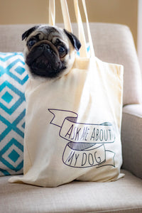 Ask Me about My Dog | Cute Cotton Dog tote