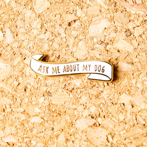 Ask Me about My Dog Enamel Pin