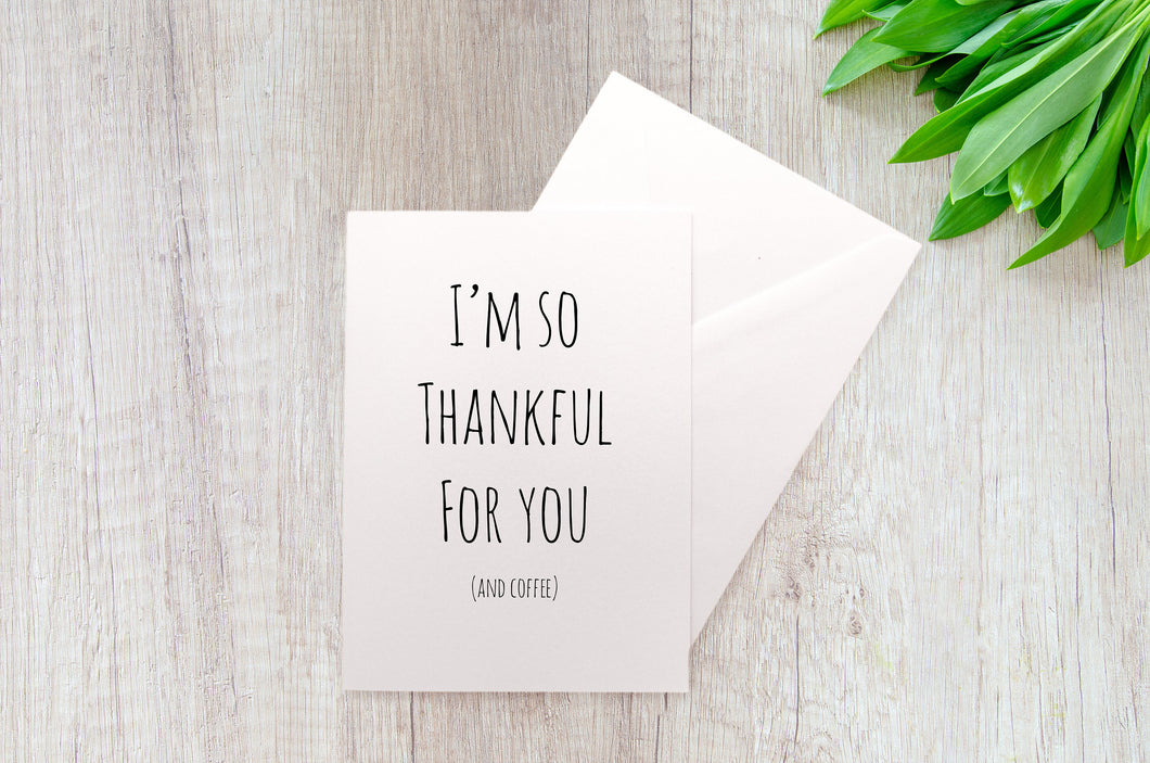 I'm so thankful for you (And Coffee)I Thank you A2 Blank Greeting Card