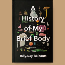 Load image into Gallery viewer, A History of My Brief Body, Billy-Ray Belcourt