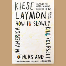 Load image into Gallery viewer, How to Slowly Kill Yourself and Others in America, Kiese Laymon
