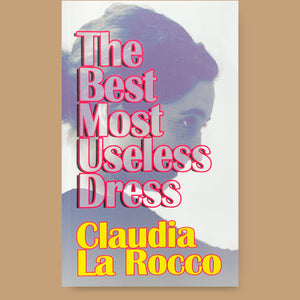 The Best Most Useless Dress, Claudia La Rocco
