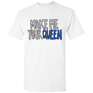 Make Me Your Queen T-shirt