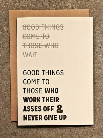 Good Things Come to Those Who Work Their Asses Off