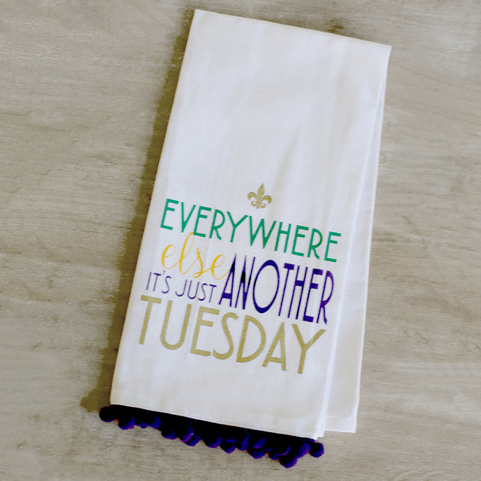 Everywhere Else It's Just Another Tuesday Flour Sack Hand Towel