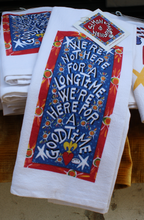 Load image into Gallery viewer, We Are Not Here For A Long Time We Are Here For A Good Time kitchen towel by Simon