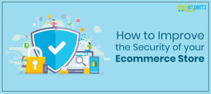 How to Improve the Security of your Ecommerce Store