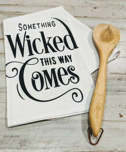 Something Wicked this Way Comes, 100% Cotton, Flour Sack Dish Towel