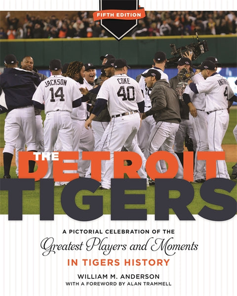 The Detroit Tigers A Pictorial Celebration of the Greatest Players and Moments in Tigers History, 5th Edition