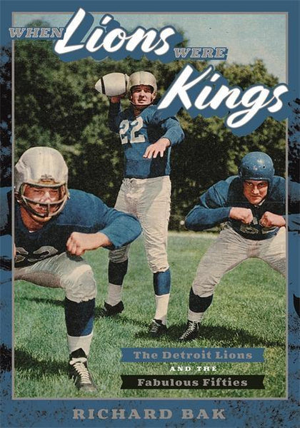 When Lions were Kings The Detroit Lions and the Fabulous Fifties - Detroit Historical Society