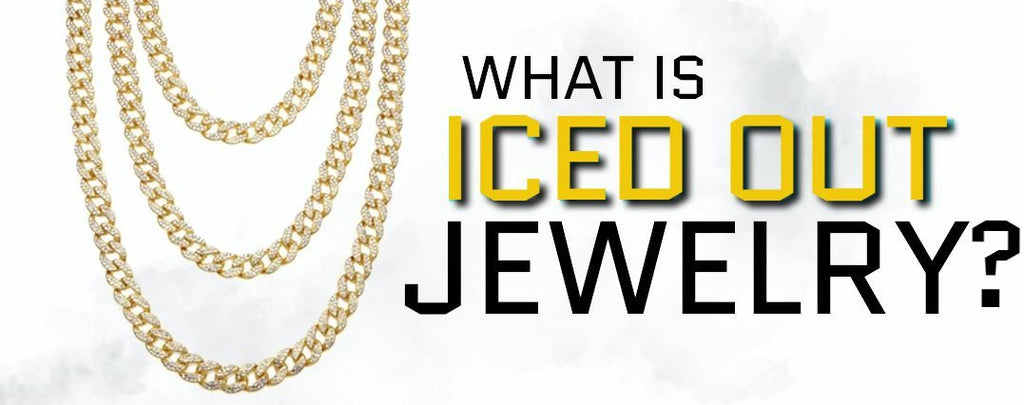 WHAT IS ICED OUT JEWELRY ?
