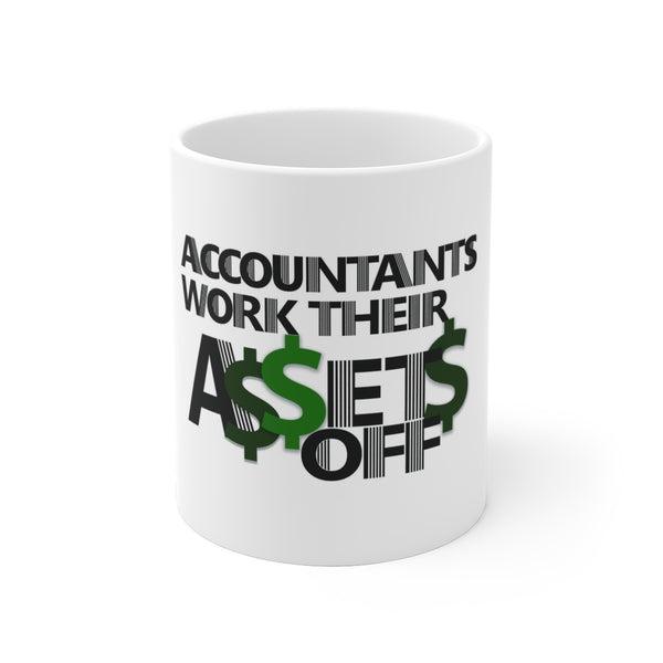 Accountants Work Their Assets Off - White Ceramic Mug