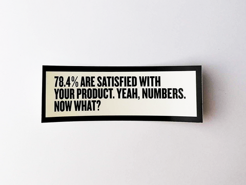 "Sticker set ""78.4% are satisfied with your product. Yeah, numbers. Now what?"""