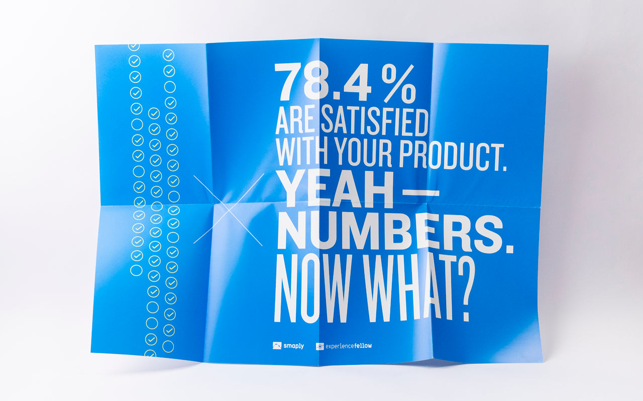 "Poster ""78.4% are satisfied with your product. Yeah – numbers. Now what?"""