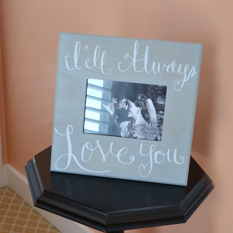 """Always Love You"" Wood Frame"
