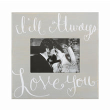 Load image into Gallery viewer, Front view of I'll Always Love You photo frame