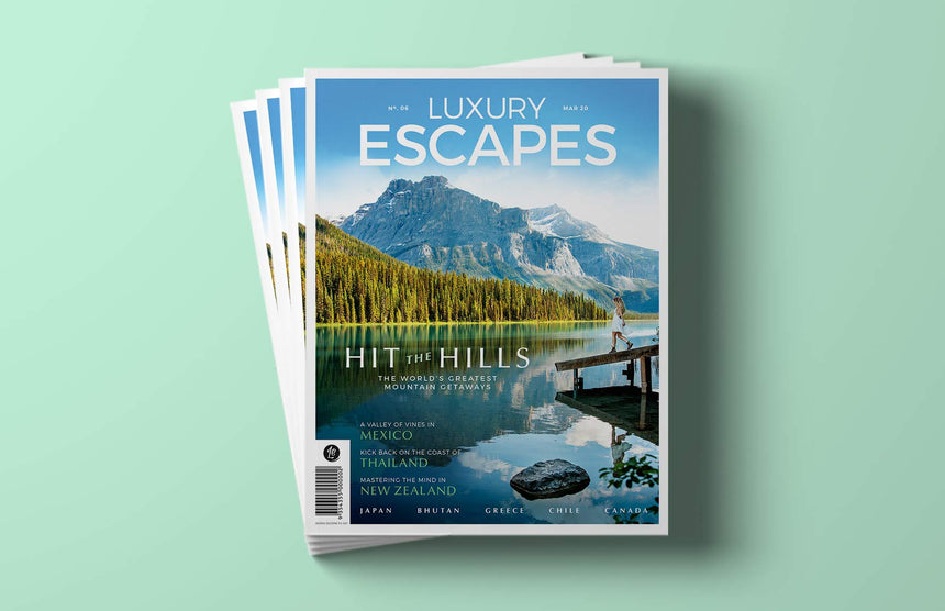 Luxury Escapes Magazine Issue 6 - Greatest Mountain Getaways, Mexico, Thailand, New Zealand, Japan, Bhutan, Greece, Chile, Canada