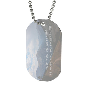How you do anything is how you do Everything Dog Tag