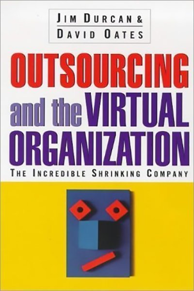 Outsourcing and the Virtual Organization : The Incredible Shrinking Company - Used