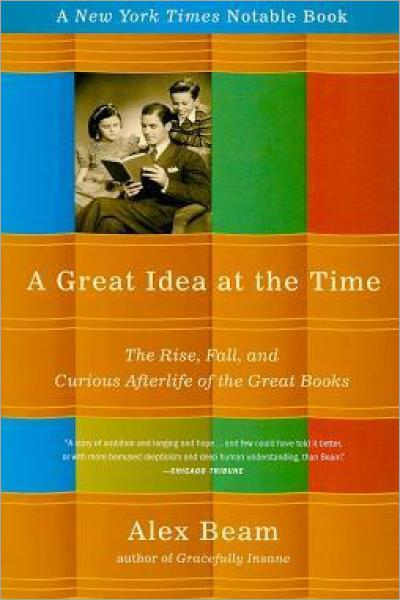 A Great Idea at the Time: The Rise, Fall, and Curious Afterlife of the Great Books - Used